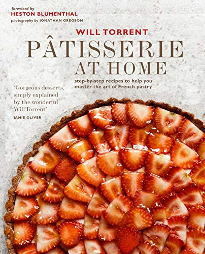 Pâtisserie at Home: Step-by-step recipes to help you master the art of French pastry by Will Torrent