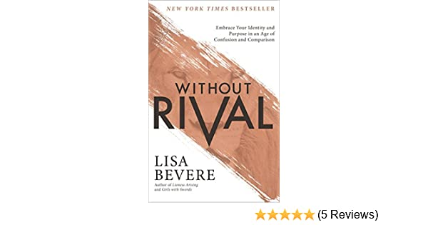 Without rival embrace your identity and purpose in an age of without rival embrace your identity and purpose in an age of confusion and comparison ebook lisa bevere amazon kindle store fandeluxe Image collections