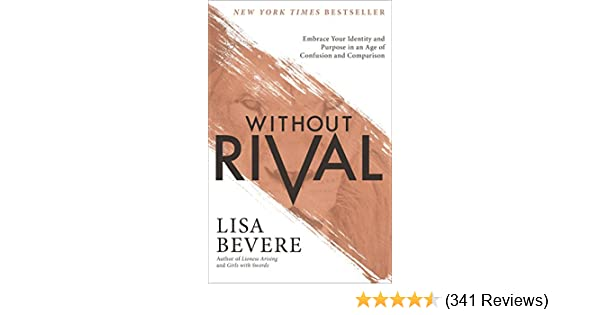 Without rival embrace your identity and purpose in an age of your identity and purpose in an age of confusion and comparison kindle edition by lisa bevere religion spirituality kindle ebooks amazon fandeluxe Choice Image