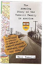 The Amazing Story of the Tonelli Family in America HB: Twelve Thousand Miles in a Buick in Search of Identity, Ethnicity, Geography, Kinship and Home