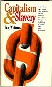 "eric williams thesis on capitalism and His294y thursday february 7th 2006 book report: capitalism & slavery, eric williams ""capitalism & slavery,"" (published by the university of north carolina press, 1994) was written by eric eustace williams and first published in 1944."
