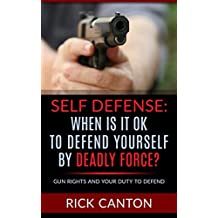 Self Defense: When is it OK to Defend Yourself by Deadly Force?: Gun Rights and Your Duty to Defend