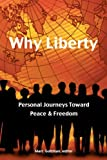 Why Liberty: Personal Journeys Toward Peace & Freedom