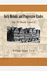 Forty Melodic and Progressive Etudes: Op. 31 Book I and II (Volume 3) Paperback