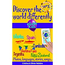 Discover the world differently n°3: Travel with your child and open his/her mind! Argentina, Mexico, Spain, Cambodia, Burkina Faso, New Zealand (eGuide Kids Book 8)