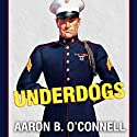 Underdogs: The Making of the Modern Marine Corps Audiobook by Aaron B. O'Connell Narrated by Danny Campbell