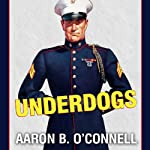 Underdogs: The Making of the Modern Marine Corps | Aaron B. O'Connell