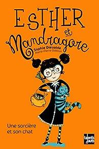 Esther et Mandragore : Une sorcière et son chat par Sophie Dieuaide