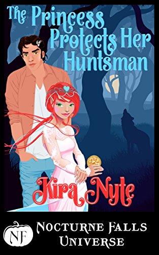 The Princess Protects Her Huntsman: A Nocturne Falls Universe Story -