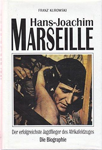Hans-Joachim Marseille. Der erfolgreichste Jagdflieger des Afrikafeldzuges