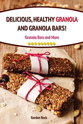 Delicious, Healthy Granola and Granola Bars!: Granola Bars and More