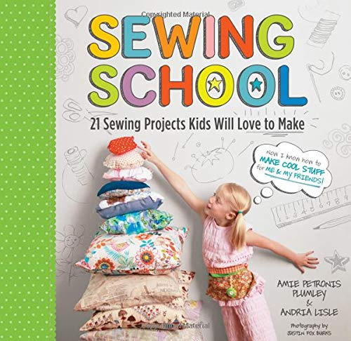 Sewing School ®: 21 Sewing Projects Kids Will Love to - Girl Sewing