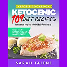 Ketosis Cookbook: 109 Ketogenic Diet Recipes That Confuse Your Body into Burning Body Fat as Energy Audiobook by Sarah Talene Narrated by Lillie Ricciardi