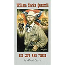 William Clarke Quantrill: His Life and Times