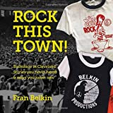 Rock This Town! Backstage in Cleveland: Stories you never heard & swag you never saw