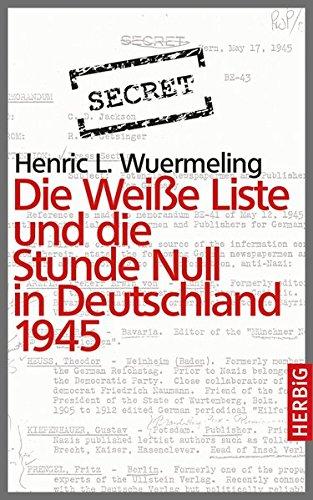 Die Weiße Liste und die Stunde Null in Deutschland 1945: Originaldokumente in englischer Sprache mit deutscher Übersetzung