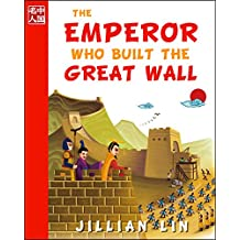 The Emperor Who Built The Great Wall (illustrated kids books, picture book biographies, bedtime stories for kids, Chinese history and culture): Qin Shihuang (Once Upon A Time In China 1)