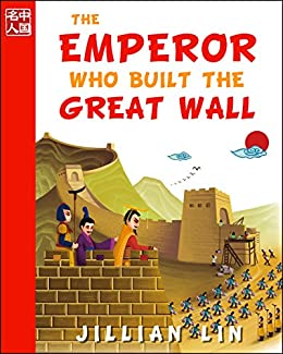 The Emperor Who Built The Great Wall (illustrated kids books, picture book  biographies, bedtime stories for kids, Chinese history and culture): Qin