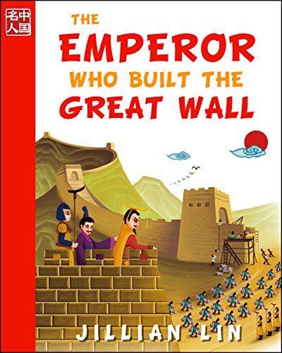 China Ancient Architecture - The Emperor Who Built The Great Wall (illustrated kids books, picture book biographies, bedtime stories for kids, Chinese history and culture): Qin Shihuang (Once Upon A Time In China 1)