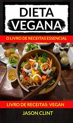 Dieta Vegana: O Livro de Receitas Essencial (Livro De Receitas: Vegan)