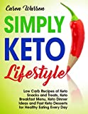 Simply Keto Lifestyle: Low-Carb Recipes of Keto Snacks and Treats, Keto Breakfast Menu, Keto Dinner Ideas and Fast Keto Desserts for Healthy Eating Every Day.(keto diet for beginners)