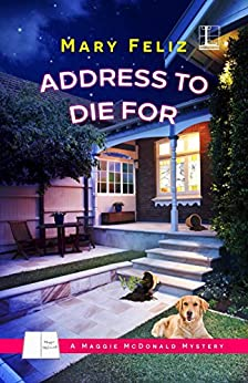Address to Die For (A Maggie McDonald Mystery) by [Feliz, Mary]