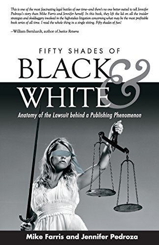 Fifty Shades of Black and White: Anatomy of the Lawsuit Behind a Publishing Phenomenon (The Story Behind 50 Shades Of Grey)
