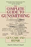 The Complete Guide to Gunsmithing: Gun Care and