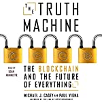 The Truth Machine: The Blockchain and the Future of Everything | Michael J Casey,Paul Vigna