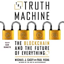 The Truth Machine: The Blockchain and the Future of Everything Audiobook by Michael J Casey, Paul Vigna Narrated by Sean Runnette