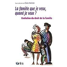 La famille que je veux, quand je veux ?: Evolution du droit de la famille