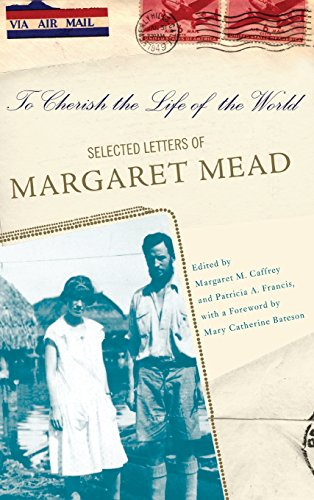 To Cherish the Life of the World: The Selected Letters of Margaret Mead Cherish Lifes