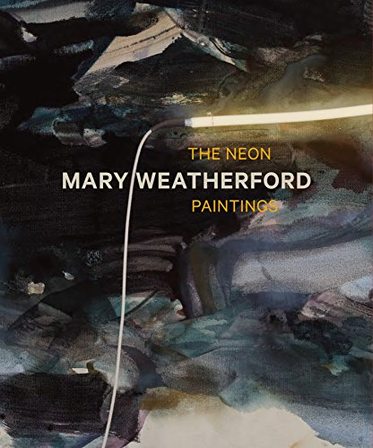Weatherford Collection - Mary Weatherford: The Neon Paintings