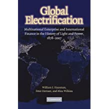 Global Electrification: Multinational Enterprise and International Finance in the History of Light and Power, 1878-2007