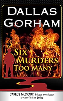 Six Murders Too Many (A Carlos McCrary, Private Investigator, Mystery Thriller Series Book 1) by [Gorham, Dallas]