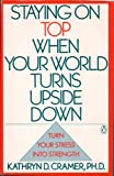 Staying on Top When Your World Turns Upside Down, Kathryn D. Cramer, 0140127720