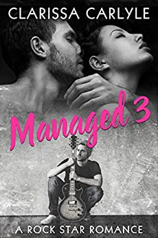 Managed 3: A Rock Star Romance by [Carlyle, Clarissa]