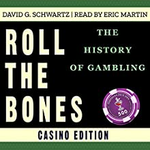 Roll The Bones: The History of Gambling (Casino Edition) Audiobook by David G. Schwartz Narrated by Eric Martin