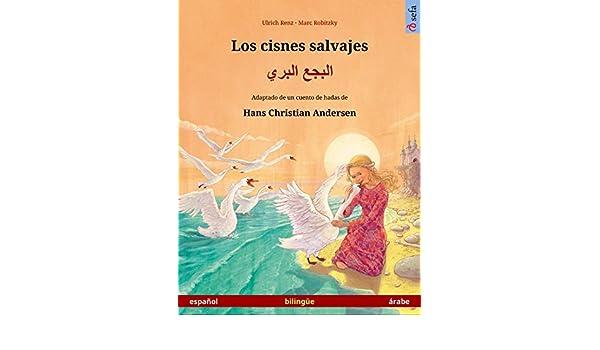 Amazon.com: Los cisnes salvajes – البجع البري. Libro bilingüe ilustrado adaptado de un cuento de hadas de Hans Christian Andersen (español – árabe) ...