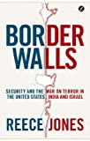 Border Walls : Security and the War on Terror in the United States, India, and Israel, Jones, Reece, 1848138237