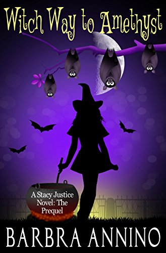 Witch Way To Amethyst: The Prequel (A Stacy Justice Mystery Book 0) by [Annino, Barbra]