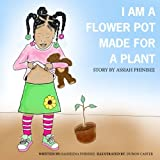 I am a flower pot made for a plant: A Story by Assiah Phinisee