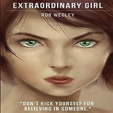 Extraordinary Girl Audiobook by Rob Wegley Narrated by Nicholas Bailey