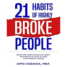 21 HABITS OF HIGHLY BROKE PEOPLE: Break Free From Destructive Habits With Practical Steps To Turn Your Finances Around