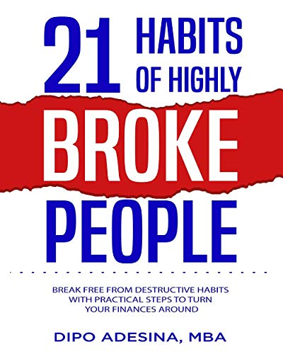 21 HABITS OF HIGHLY BROKE PEOPLE: Break Free From Destructive Habits With Practical Steps To Turn Your Finances - Education Ebooks Free