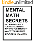 Mental Math Secrets, Math Made Simple for Fast Answers, Improve Your Memory