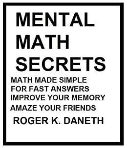 Mental Math Secrets, Math Made Simple for Fast Answers ...