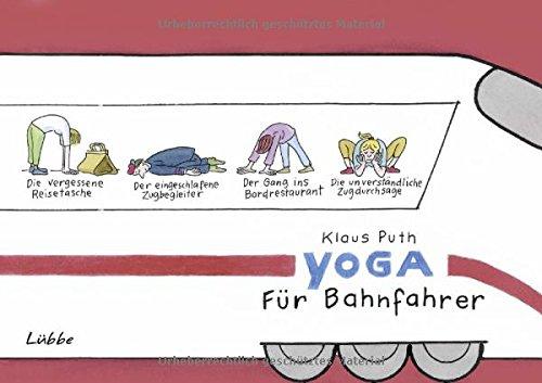 Yoga für Bahnfahrer: Cartoons Gebundenes Buch – 29. September 2017 Klaus Puth 3431040748 TRAVEL / General Comic / Theorie