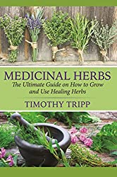 Medicinal Herbs: The Ultimate Guide on How to Grow and Use Healing Herbs (English Edition)