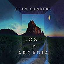 Lost in Arcadia: A Novel Audiobook by Sean Gandert Narrated by Timothy Andrés Pabon